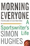 Morning Everyone: A Sportswriter's Life: An Ashes Odyssey