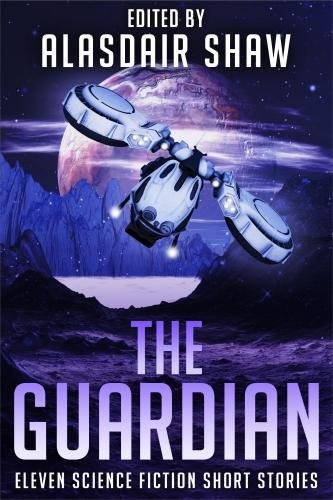 The Guardian: Eleven science fiction short stories (Scifi Anthologies)