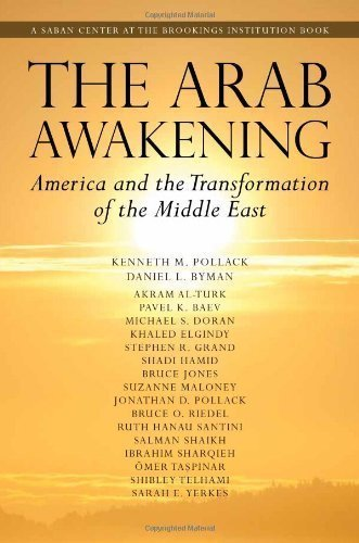 The Arab Awakening: America and the Transformation of the Middle East (Saban Center at the Brookings Institution Books) 1st (first) Edition by Pollack, Kenneth M., Byman, Daniel L., Al-Turk, Akram, Baev, (2011)