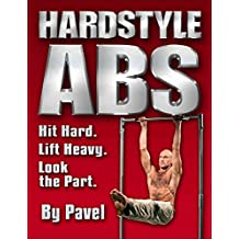 [Hardstyle Abs: Hit Hard. Lift Heavy. Look the Part.] (By: Pavel Tsatsouline) [published: September, 2012]