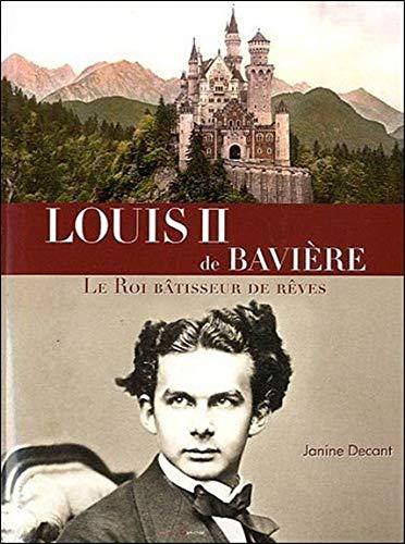 Louis II de Bavière - Le Roi bâtisseur de rêves