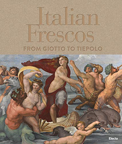 Italian Frescoes: From Giotto to Tiepolo: From Giotto to Tiepolo: the Great Pictorial Cycles