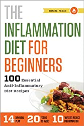 The Inflammation Diet for Beginners: 100 Essential Anti-Inflammatory Diet Recipes (English Edition)