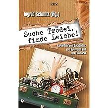 Suche Trödel, finde Leiche!: Kurzkrimis vom Dachboden, vom Sperrmüll und vom Flohmarkt (KBV-Krimi, Band 359)