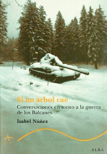 Si un árbol cae : conversaciones en torno a la guerra de los Balcanes por Isabel Núñez