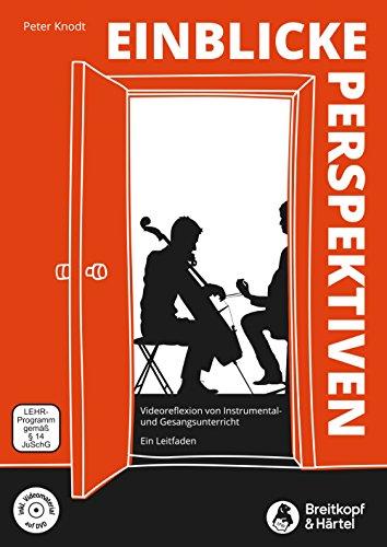 Einblicke - Perspektiven: Videoreflexion von Instrumental- und Gesangsunterricht. Ein Leitfaden. (BV 448) (Instrumental-pädagogik)