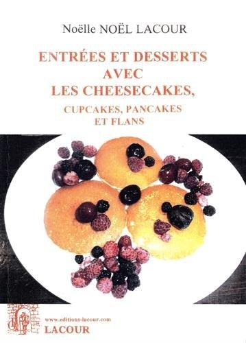 Entrées et desserts avec les cheesecakes, cupcakes, pancakes et flans
