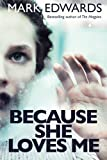 Because She Loves Me: Written by Mark Edwards, 2014 Edition, Publisher: Thomas & Mercer [Paperback]