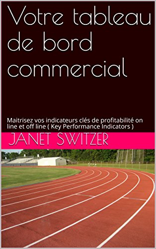 Votre tableau de bord commercial: Maitrisez vos indicateurs clés de profitabilité on line et off line (Key Performance Indicators) (French Edition) (Cle Line)