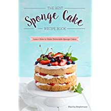 The Best Sponge Cake Recipe Book: Learn How to Make Delectable Sponge Cakes (English Edition)
