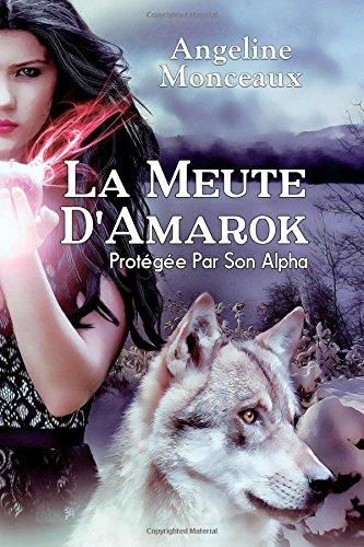 La Meute d'Amarok: Protégée Par Son Alpha: Volume 1