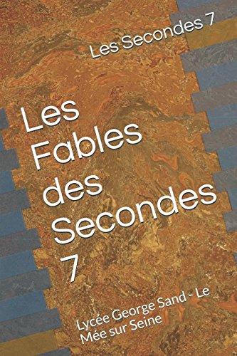 Les Fables des Secondes 7: Lycée George Sand - Le Mée sur Seine par Les Secondes 7