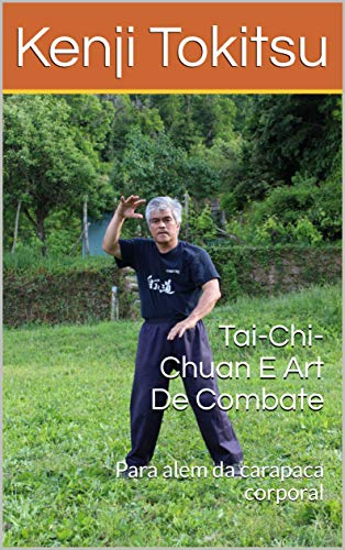 Tai-Chi-Chuan E Art De Combate: Para alem da carapaca corporal (Portuguese Edition) por Kenji Tokitsu