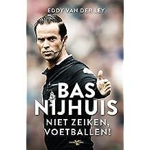 Bas Nijhuis: niet zeiken, voetballen! (Dutch Edition)