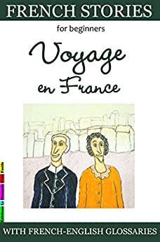Easy French Stories for Beginners - Voyage en France: With French-English Glossaries (Easy French Reader Series for Beginners t. 2) (French Edition) by [Lainé, Sylvie]