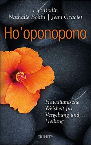 Ho\' oponopono: Hawaiianische Weisheit für Vergebung und Heilung