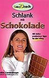 Schlank mit Schokolade: Mit vielen praktischen Tipps für den Alltag