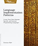 Language Implementation Patterns: Techniques for Implementing Domain-Specific Languages
