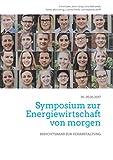 Symposium zur Energiewirtschaft von morgen: Berichtsband zur Veranstaltung