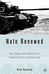 NATO Renewed: The Power and Purpose of Transatlantic Cooperation by S. Rynning (2005-12-13)