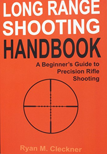 Long Range Shooting Handbook: The Complete Beginner's Guide to Precision Rifle Shooting por Ryan M Cleckner
