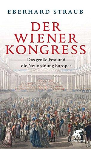 Der Wiener Kongress: Das große Fest und die Neuordnung Europas