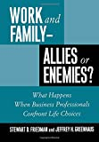 Work and Family: Allies of Enemies?: What Happens When Business Professionals Confront Life Choices