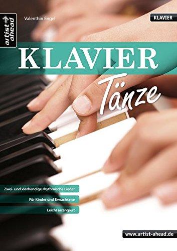Klaviertänze: Zwei- und vierhändige rhythmische Lieder für Kinder und Erwachsene - leicht arrangiert. Musiknoten für Piano.