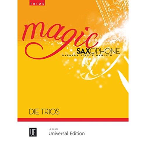 Magic Saxophone - Die Trios: 22 leichte Trios von Klassik bis Jazz und Pop. für 3 Saxophone. -