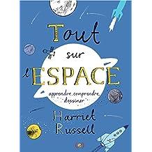 Tout sur l'espace: Apprendre, dessiner, comprendre