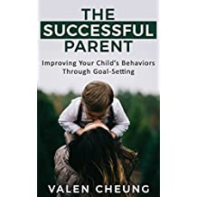 The Successful Parent: Improving Your Child's Behaviors Through Goal-Setting (The Human Parent Book 6) (English Edition)