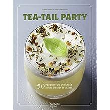 Tea-tail party: 50 recettes de cocktails à base de thés et tisanes