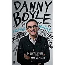 Danny Boyle: Creating Wonder: The Academy Award-winning Director in Conversation About His Art