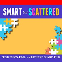 Smart but Scattered: The Revolutionary 'Executive Skills' Approach to Helping Kids Reach Their Potential