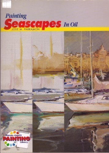 Painting Seascapes in Oil (Watson Guptill Painting Library) by Jose Maria Parramon (1990-10-02)