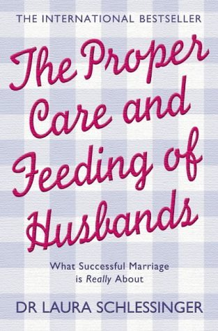The Proper Care and Feeding of Husbands: What Successful Marriage Is Really About by Dr. Laura Schlessinger (2004-08-02)