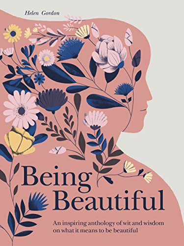 Being Beautiful: An inspiring anthology of wit and wisdom on what it means to be beautiful - Philosophie Make-up