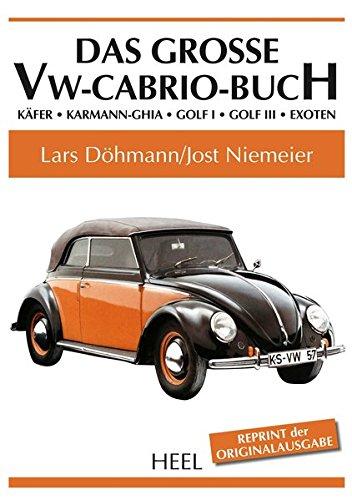 Das große VW-Cabrio-Buch: Käfer – Karmann-Ghia – Golf I – Golf III – Exoten