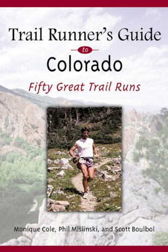 Trail Runner's Guide to Colorado: 50 Great Trail Runs por Phil Mislinski