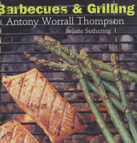 Barbecues and Grilling by Antony Worrall Thompson (13-Apr-2006) Paperback