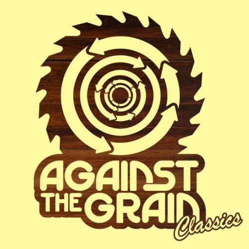 Against The Grain Classics