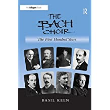 The Bach Choir: The First Hundred Years