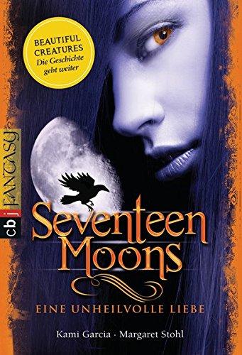 Seventeen Moons - Eine unheilvolle Liebe (Sixteen Moons, Band 2)