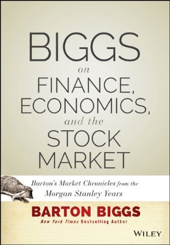 biggs-on-finance-economics-and-the-stock-market-bartons-market-chronicles-from-the-morgan-stanley-ye