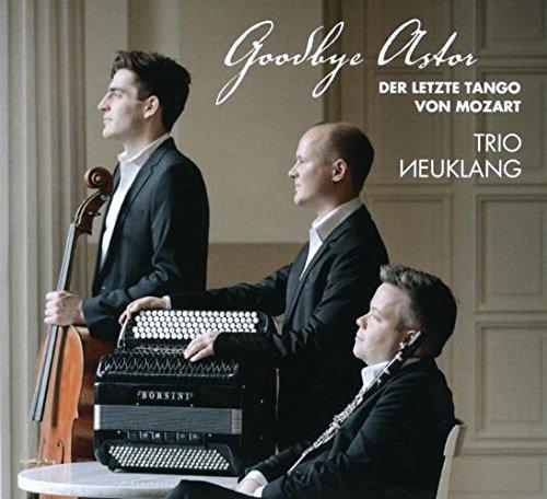 Goodbye Astor. Der letzte Tango von Mozart. Trio Neuklang.