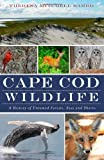 Cape Cod Wildlife: A History of of Untamed Forests, Seas and Shores