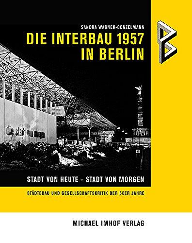Die Interbau 1957 in Berlin: Stadt von heute Stadt von morgen