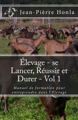 Élevage - se Lancer, Réussir et Durer - Vol 1: Manuel de formation pour entreprendre dans l'Élevage