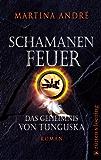 Schamanenfeuer: Das Geheimnis von Tunguska. Roman