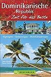 Bruckmann Reiseführer Dominikanische Republik: Zeit für das Beste. Highlights, Geheimtipps, Wohlfühladressen. Inklusive Faltkarte zum Herausnehmen -